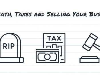 Death, Taxes and Selling Your Business
